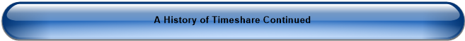 A History of Timeshare Continued
